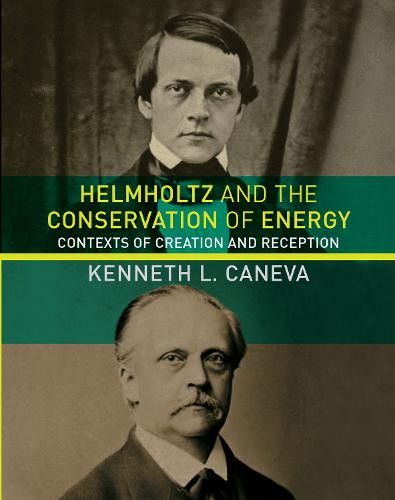 Helmholtz and the Conservation of Energy: Contexts of Creation and Reception - Transformations: Studies in the History of Science and Technology (Hardback)