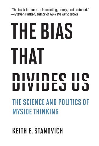 The Bias That Divides Us: The Science and Politics of Myside Thinking (Hardback)