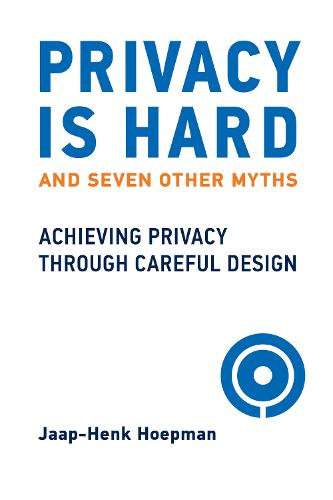 Privacy Is Hard and Seven Other Myths: Achieving Privacy through Careful Design (Hardback)