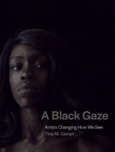 A Black Gaze: Artists Changing How We See (Hardback)