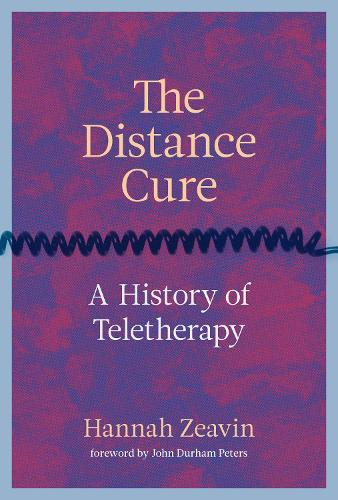 The Distance Cure: A History of Teletherapy (Hardback)