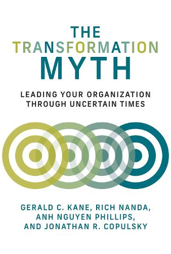 The Transformation Myth: Leading Your Organization through Uncertain Times - Management on the Cutting Edge (Hardback)