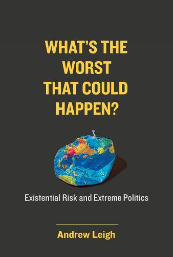 What's the Worst That Could Happen?: Existential Risk and Extreme Politics (Hardback)