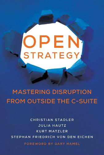Open Strategy: Mastering Disruption from Outside the C-Suite - Management on the Cutting Edge (Hardback)