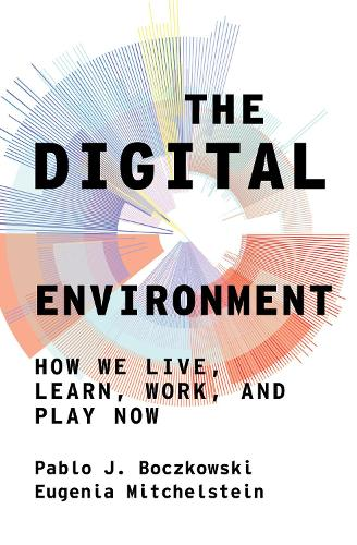 The Digital Environment: How We Live, Learn, Work, Play and Socialize Now (Hardback)