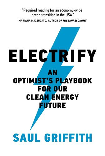 Electrify: An Optimists Playbook for Our Clean Energy Future (Hardback)
