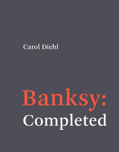 Banksy: Completed: Completed (Hardback)