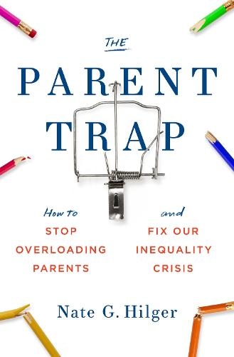 The Parent Trap: How to Stop Overloading Parents and Fix Our Inequality Crisis (Hardback)