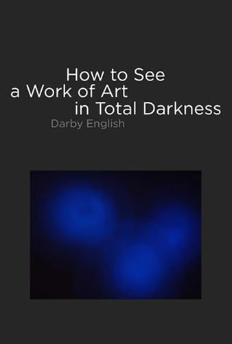 How to See a Work of Art in Total Darkness - The MIT Press (Hardback)