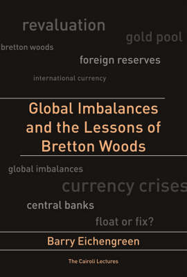 Global Imbalances and the Lessons of Bretton Woods - Cairoli Lectures (Hardback)