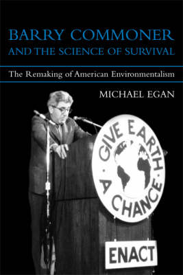 Barry Commoner and the Science of Survival: The Remaking of American Environmentalism - Urban and Industrial Environments (Hardback)
