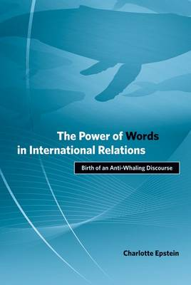 The Power of Words in International Relations: Birth of an Anti-Whaling Discourse - Politics, Science, and the Environment (Hardback)