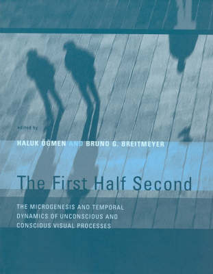 The First Half Second: The Microgenesis and Temporal Dynamics of Unconscious and Conscious Visual Processes - The MIT Press (Hardback)