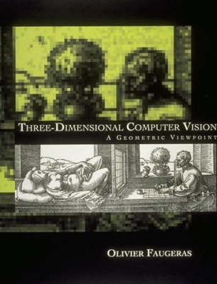 Three-Dimensional Computer Vision: A Geometric Viewpoint - Artificial Intelligence Series (Hardback)