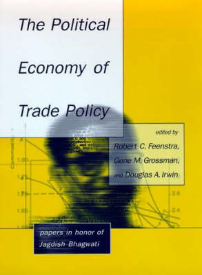 The Political Economy of Trade Policy: Papers in Honor of Jagdish Bhagwati - The MIT Press (Hardback)