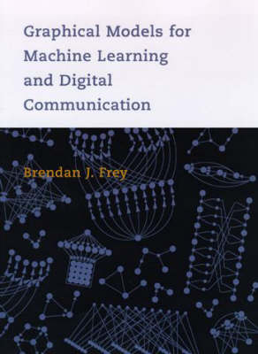 Graphical Models for Machine Learning and Digital Communication - Adaptive Computation and Machine Learning series (Hardback)