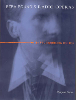 Ezra Pound's Radio Operas: The BBC Experiments, 1931-1933 - Ezra Pound's Radio Operas (Hardback)