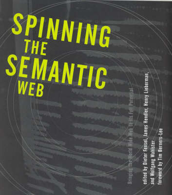 Spinning the Semantic Web: Bringing the World Wide Web to Its Full Potential - The MIT Press (Hardback)