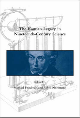The Kantian Legacy in Nineteenth-Century Science - Dibner Institute Studies in the History of Science and Technology (Hardback)