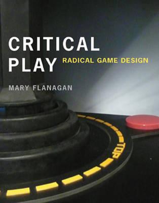 Critical Play: Radical Game Design (Hardback)