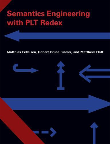 Semantics Engineering with PLT Redex - The MIT Press (Hardback)