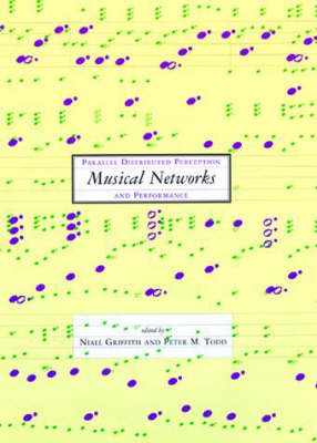 Musical Networks: Parallel Distributed Perception and Performance - A Bradford Book (Hardback)
