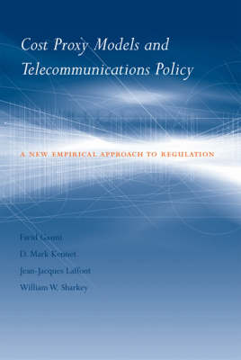 Cost Proxy Models and Telecommunications Policy: A New Empirical Approach to Regulation - Regulation of Economic Activity (Hardback)