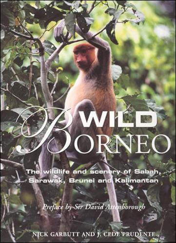 Wild Borneo: The Wildlife and Scenery of Sabah, Sarawak, Brunei and Kalimantan (Hardback)