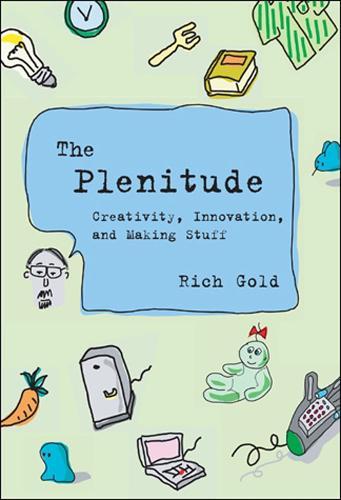 The Plenitude: Creativity, Innovation, and Making Stuff - Simplicity: Design, Technology, Business, Life (Hardback)
