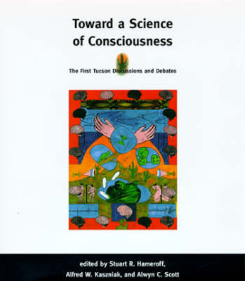 Toward a Science of Consciousness: The First Tucson Discussions and Debates - Complex Adaptive Systems (Hardback)