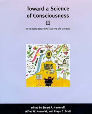 Toward a Science of Consciousness II: The Second Tucson Discussions and Debates - Complex Adaptive Systems (Hardback)