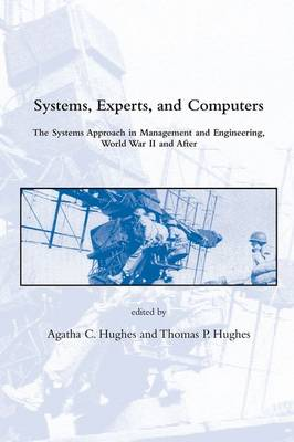 Systems, Experts, and Computers: The Systems Approach in Management and Engineering, World War II and After (Hardback)