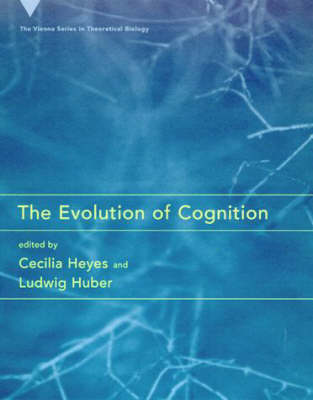 The Evolution of Cognition - Vienna Series in Theoretical Biology (Hardback)