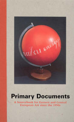 Primary Documents: A Sourcebook for Eastern and Central European Art since the 1950s - The MIT Press (Hardback)