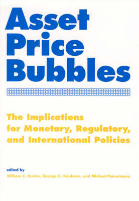 Asset Price Bubbles: The Implications for Monetary, Regulatory and International Policies (Hardback)