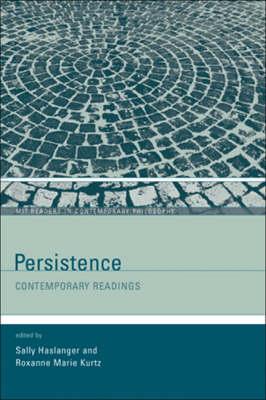 Persistence: Contemporary Readings - MIT Readers in Contemporary Philosophy (Hardback)