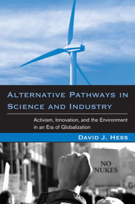 Alternative Pathways in Science and Industry: Activism, Innovation, and the Environment in an Era of Globalizaztion - Urban and Industrial Environments (Hardback)