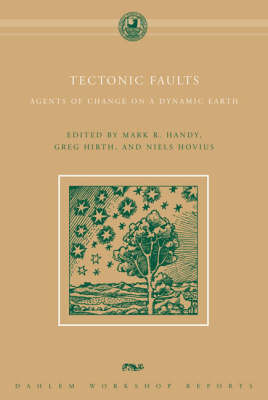Tectonic Faults: Agents of Change on a Dynamic Earth - Dahlem Workshop Reports (Hardback)