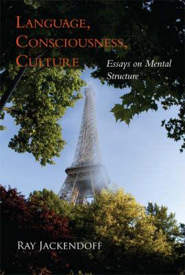 Language, Consciousness, Culture: Essays on Mental Structure - Jean Nicod Lectures (Hardback)