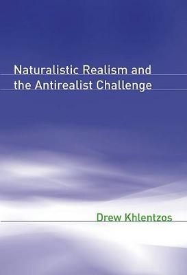 Naturalistic Realism and the Antirealist Challenge - Representation and Mind series (Hardback)