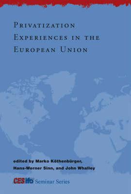 Privatization Experiences in the European Union - CESifo Seminar Series (Hardback)