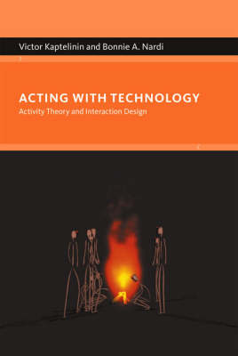 Acting with Technology: Activity Theory and Interaction Design - Acting with Technology (Hardback)