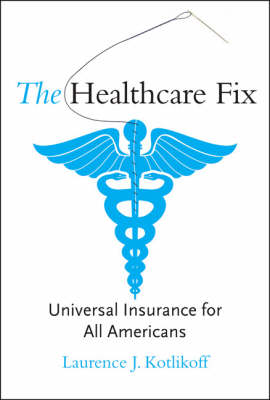 The Healthcare Fix: Universal Insurance for All Americans - The Healthcare Fix (Hardback)