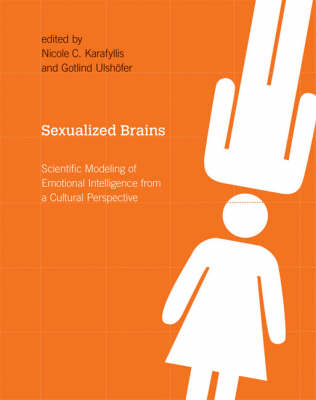 Sexualized Brains: Scientific Modeling of Emotional Intelligence from a Cultural Perspective - A Bradford Book (Hardback)