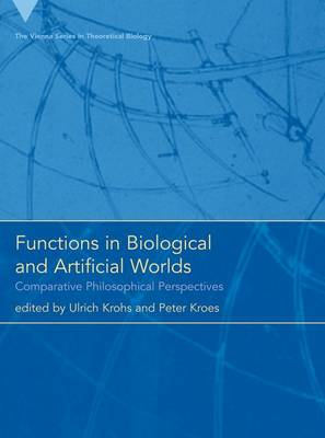 Functions in Biological and Artificial Worlds: Comparative Philosophical Perspectives - Vienna Series in Theoretical Biology (Hardback)