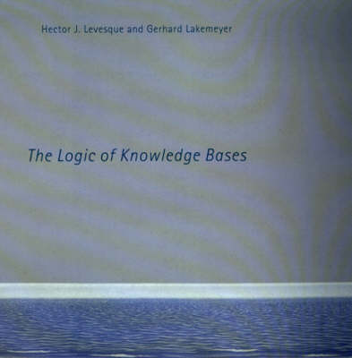 The Logic of Knowledge Bases - The MIT Press (Hardback)