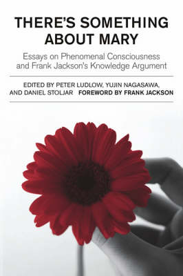 There's Something About Mary: Essays on Phenomenal Consciousness and Frank Jackson's Knowledge Argument - Bradford Books (Hardback)
