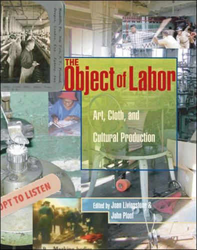 The Object of Labor: Art, Cloth, and Cultural Production - MIT Press (Hardback)