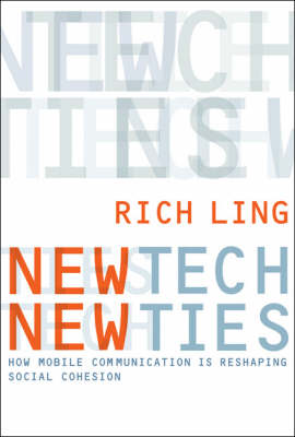 New Tech, New Ties: How Mobile Communication Is Reshaping Social Cohesion - New Tech, New Ties (Hardback)