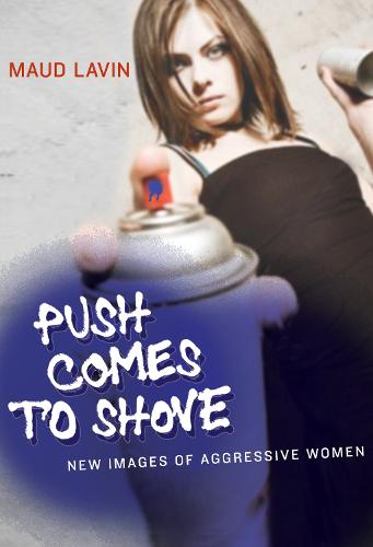 Push Comes to Shove: New Images of Aggressive Women - The MIT Press (Hardback)
